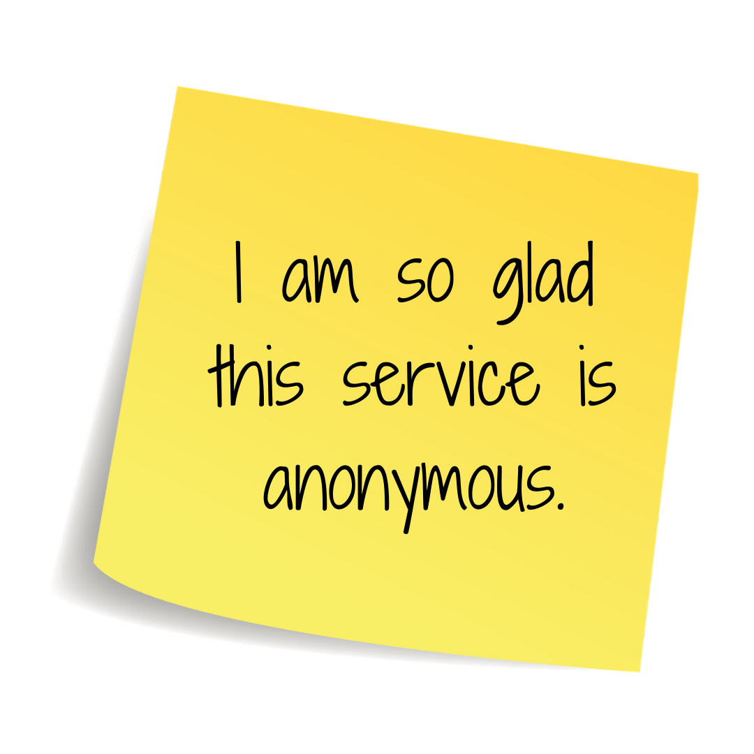 I'm so glad this service is anonymous